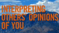 Interpreting Others' Opinions of You [VIDEO – 3:50]